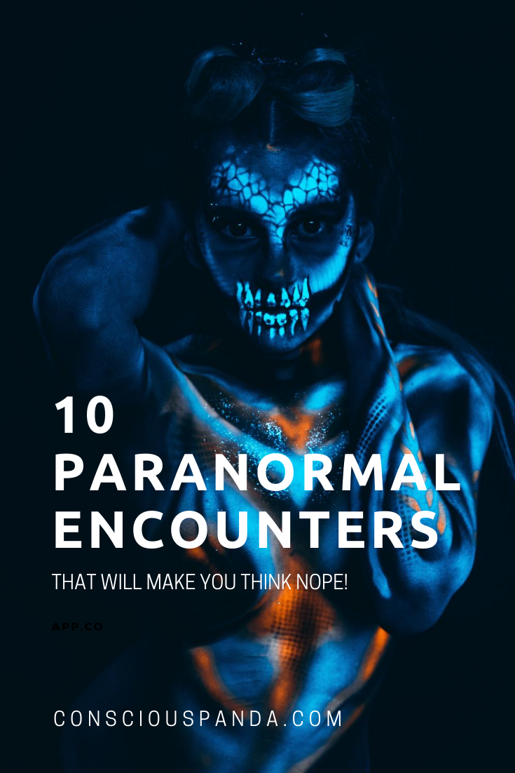 10 Paranormal Encounters That Will Make You Think Nope!