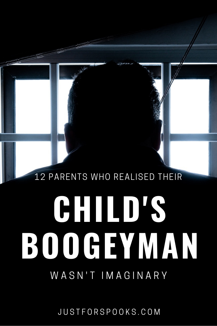 12 Parents Who Realised Their Childs _Boogeyman_ Wasn't Imaginary