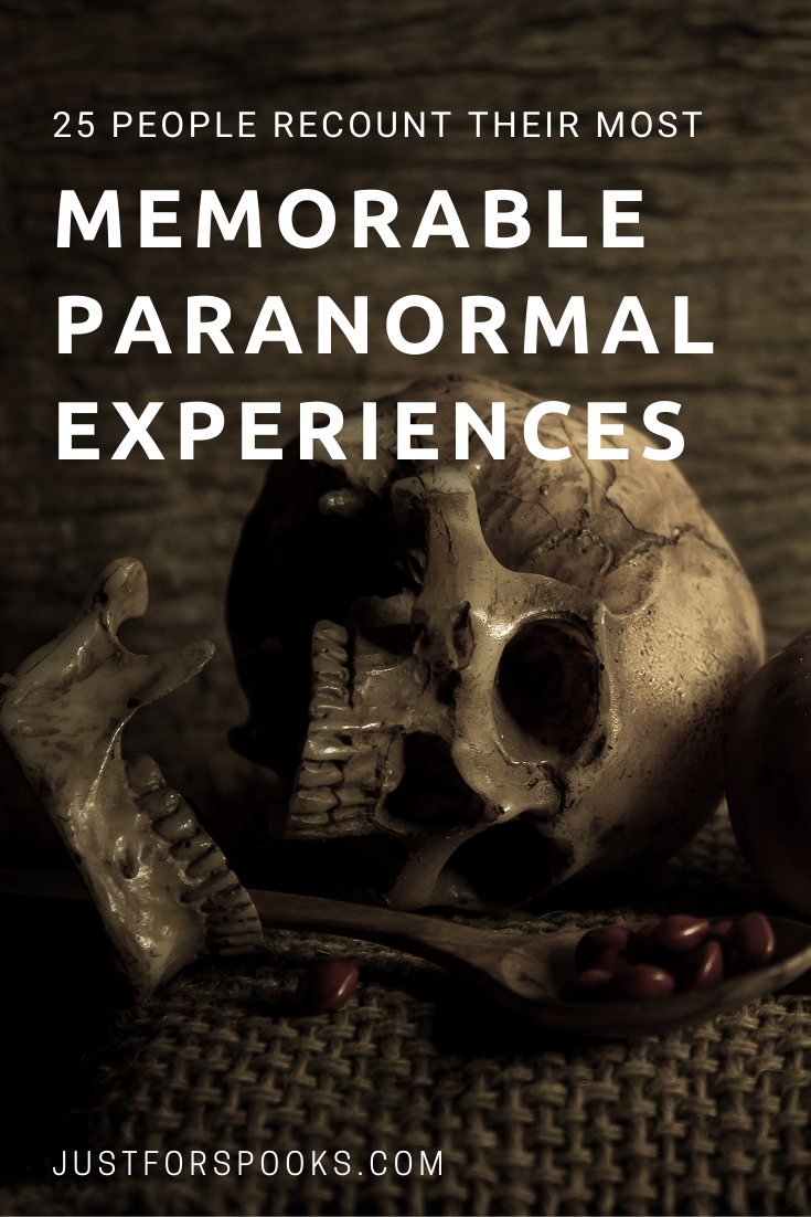 25 People Recount Their Most Memorable Paranormal Experiences