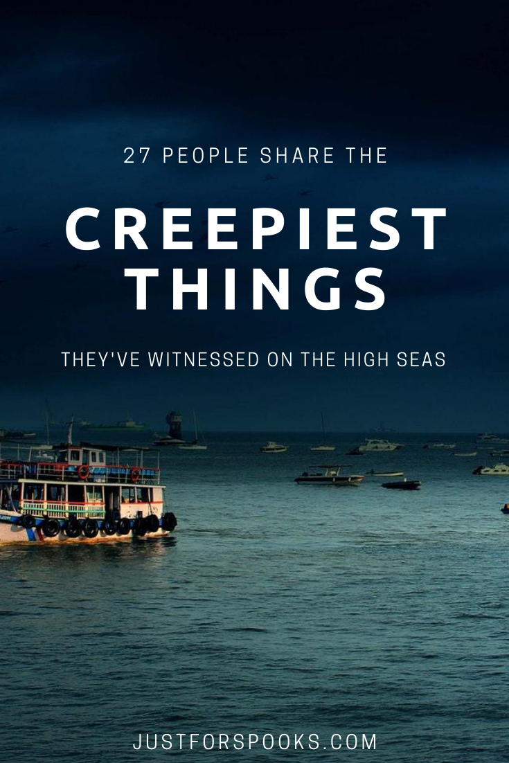 27 People Share the Creepiest Things They've Witnessed on the High Seas